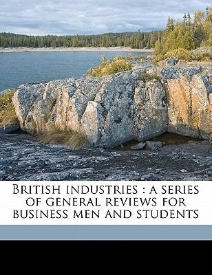 British Industries - A Series of General Reviews for Business Men and Students (Paperback): William James Ashley