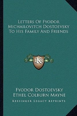 Letters of Fyodor Michailovitch Dostoevsky to His Family and Friends (Paperback): Fyodor Mikhailovich Dostoevsky