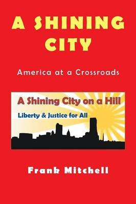 A Shining City - America at a Crossroads (Paperback): Frank Mitchell
