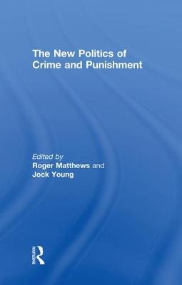 The New Politics of Crime and Punishment (Hardcover): Roger Matthews, Jock Young