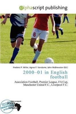 2000-01 in English Football (Paperback): Frederic P. Miller, Agnes F. Vandome, John McBrewster