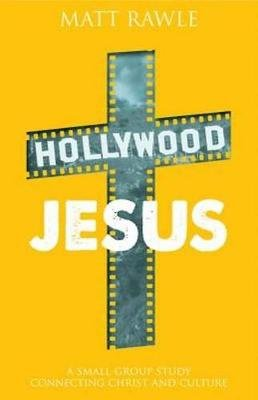 Hollywood Jesus - A Small Group Study Connecting Christ and Culture (Electronic book text): Matt Rawle