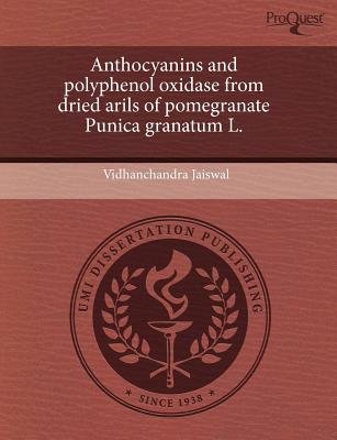 Anthocyanins and Polyphenol Oxidase from Dried Arils of Pomegranate Punica Granatum L (Paperback): Vidhanchandra Jaiswal
