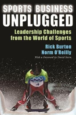 Sports Business Unplugged - Leadership Challenges from the World of Sports (Electronic book text): Rick Burton, Norm...