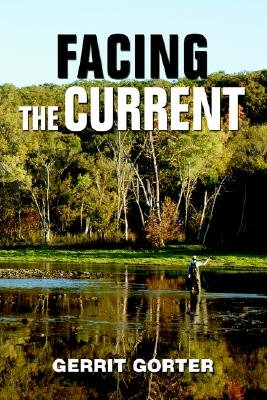 Facing the Current (Paperback): Gerrit James Gorter