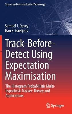 Track-Before-Detect Using Expectation Maximisation - The Histogram Probabilistic Multi-hypothesis Tracker: Theory and...