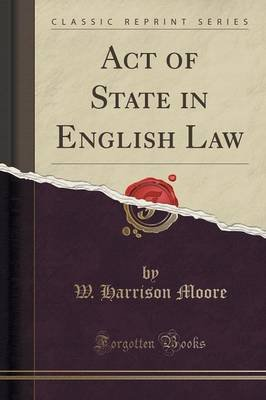 Act of State in English Law (Classic Reprint) (Paperback): W. Harrison Moore