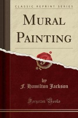 Mural Painting (Classic Reprint) (Paperback): F. Hamilton Jackson