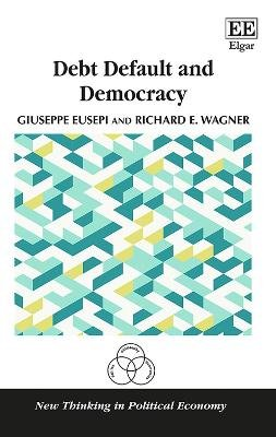 Debt Default and Democracy (Hardcover): Giuseppe Eusepi, Richard E. Wagner