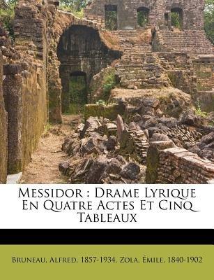 Messidor - Drame Lyrique En Quatre Actes Et Cinq Tableaux (English, French, Paperback): Alfred Bruneau, Emile Zola