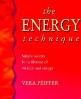 The Energy Technique - Simple Secrets for a Lifetime of Vitality and Energy (Paperback): Vera Peiffer