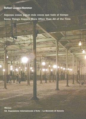 Rafael Lozano-Hemmer - Some Things Happen More Often Than All of the Time (Hardcover): Rafael Lozano-Hemmer