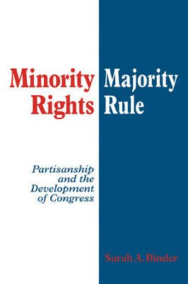 Minority Rights, Majority Rule - Partisanship and the Development of Congress (Paperback): Sarah A. Binder