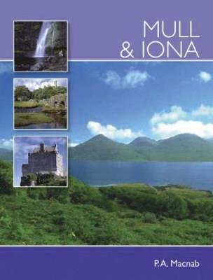 Mull and Iona (Paperback, 2nd Revised edition): P.A. Macnab