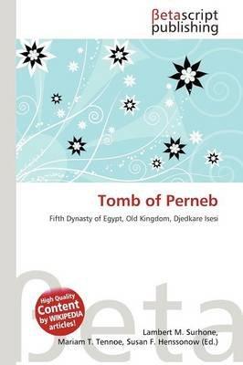 Tomb of Perneb (Paperback): Lambert M. Surhone, Mariam T. Tennoe, Susan F. Henssonow