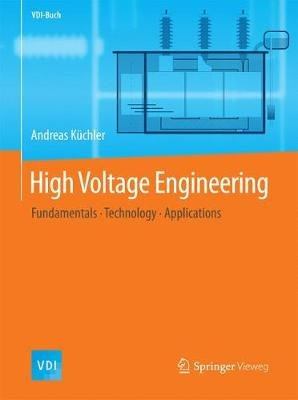 High Voltage Engineering 2016 - Fundamentals, Technology, Applications (Hardcover, 2012): Andreas Kuchler