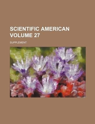 Scientific American Volume 27; Supplement (Paperback): Books Group
