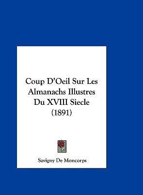Coup D'Oeil Sur Les Almanachs Illustres Du XVIII Siecle (1891) (English, French, Hardcover): Savigny De Moncorps