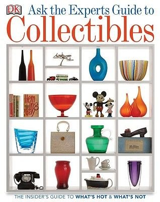 Ask the Experts Guide to Collectibles - The Insiders Guide to What's Hot & What's Not (Paperback): Dk Publishing