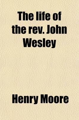 The Life of the REV. John Wesley (Paperback): Henry Moore