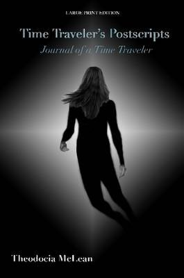 Time Traveler Postscripts-Journal of a Time Traveler-by Theodocia McLean (Paperback): Theodocia Mclean