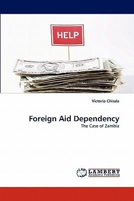 Foreign Aid Dependency (Paperback): Victoria Chisala