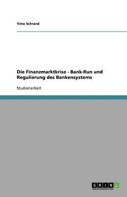 Die Finanzmarktkrise - Bank-Run Und Regulierung Des Bankensystems (German, Paperback): Timo Schrand