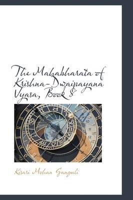 The Mahabharata of Krishna-Dwaipayana Vyasa, Book 8 (Hardcover): Kisari Mohan Ganguli