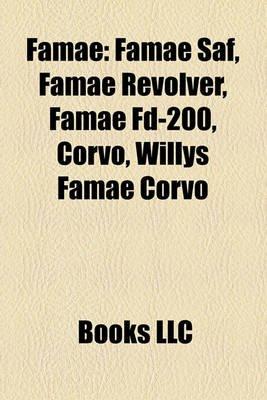Famae - Famae Saf, Famae Revolver, Famae Fd-200, Corvo, Willys Famae Corvo (Paperback): Books Llc