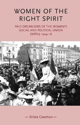 Women of the Right Spirit - Paid Organisers of the Women's Social and Political Union (Wspu), 1904-18 (Paperback, NEW IN...