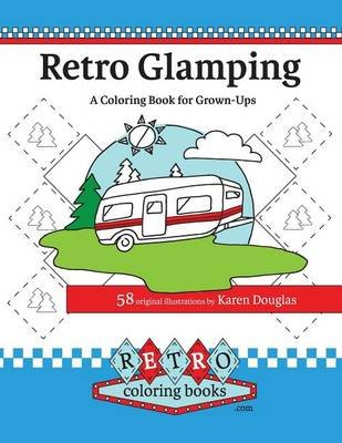 Retro Glamping Coloring Book for Grown-Ups - Join the Adult Coloring Revolution and Color Your Dream Camper (Paperback): Karen...