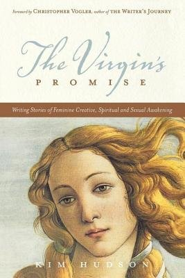 The Virgin's Promise - Writing Stories of Feminine Creative, Spiritual, and Sexual Awakening (Electronic book text): Kim...