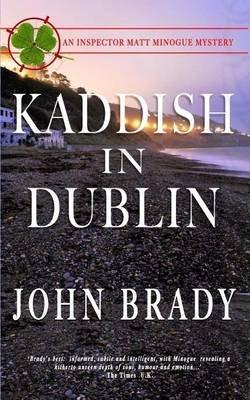 Kaddish in Dublin - An Inspector Matt Minogue Mystery (Paperback): John Brady