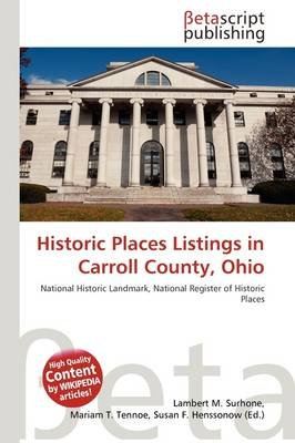 Historic Places Listings in Carroll County, Ohio (Paperback): Lambert M. Surhone, Mariam T. Tennoe, Susan F. Henssonow