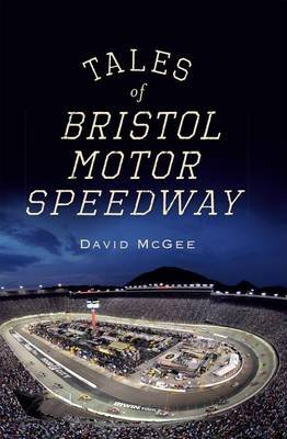 Tales of Bristol Motor Speedway (Electronic book text): David McGee