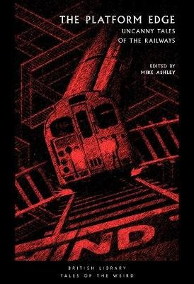 The Platform Edge - Uncanny Tales of the Railways (Paperback): Mike Ashley