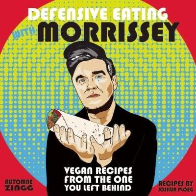 Defensive Eating With Morrissey - Vegan Recipes from the One You Left Behind (Paperback): Joshua Ploeg, Automne Zingg