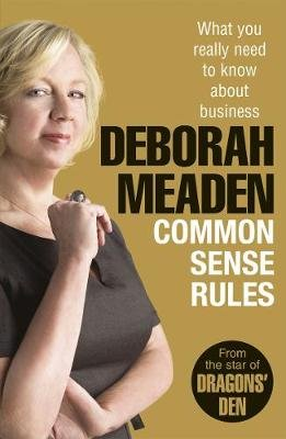 Common Sense Rules - What you really need to know about business (Electronic book text): Deborah Meaden