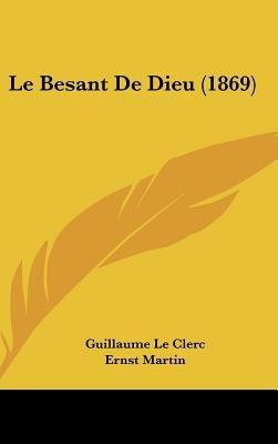 Le Besant de Dieu (1869) (English, German, Hardcover): Guillaume Le Clerc