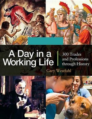 A Day in a Working Life: 300 Trades and Professions Through History [3 Volumes] - 300 Trades and Professions Through History...