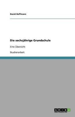 Die Sechsjahrige Grundschule (German, Paperback): David Hoffmann