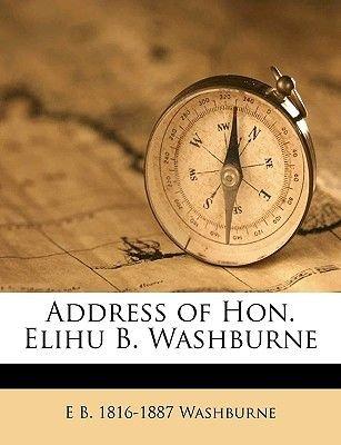 Address Of Hon Elihu B Washburne Paperback Elihu Benjamin