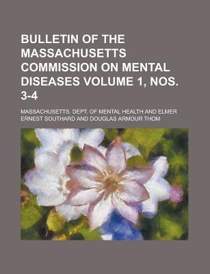 Bulletin of the Massachusetts Commission on Mental Diseases Volume 1, Nos. 3-4 (Paperback): Massachusetts Dept of Health