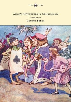 Alice's Adventures in Wonderland - Illustrated by George Soper (Paperback): Lewis Carroll