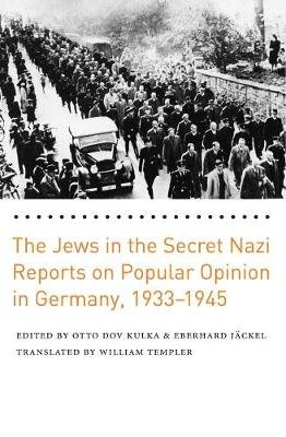 The Jews in the Secret Nazi Reports on Popular Opinion in Germany, 1933-1945 (Hardcover, New): Otto Dov Kulka, Eberhard Jackel