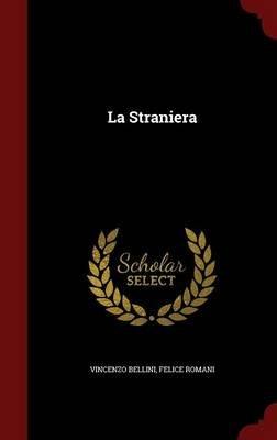La Straniera (Hardcover): Vincenzo Bellini, Felice Romani