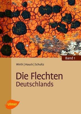 Die Flechten Deutschlands (German, Hardcover): Volkmar Wirth, Markus Hauck, Matthias Schult