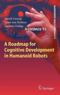 A Roadmap for Cognitive Development in Humanoid Robots (Hardcover, 2011 ed.): David Vernon, Claes Von Hofsten, Luciano Fadiga