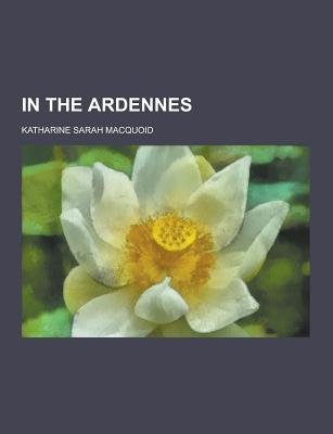 In the Ardennes (Paperback): Katharine Sarah Macquoid