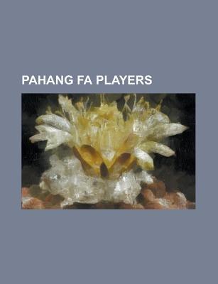 Pahang Fa Players - Abdul Ghani Malik, Alan Edward Davidson, Ante MILICIC, Azamat Abduraimov, Azmin Azram Abdul Aziz, Bernard...